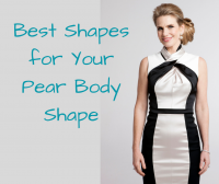 BEST SHAPES FOR YOUR PEAR BODY SHAPE